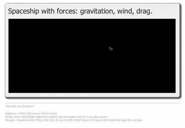 Ett rymdskepp som går att styra runt och påverkas av universums krafter.