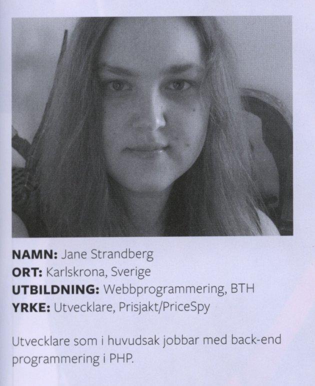 Jane jobbar i huvudsak med backend programmering i PHP.